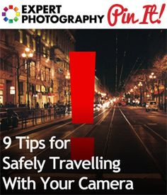 9 Tips for Safely Travelling With Your Camera » Expert Photography