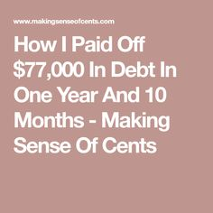 How I Paid Off $77,000 In Debt In One Year And 10 Months - Making Sense Of Cents
