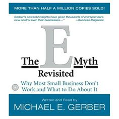 The EMyth Revisited - An instant classic, this revised and updated edition of the phenomenal bestseller dispels the myths about starting your own business. Small business consultant and author Michael E. Gerber, with sharp insight gained from years of experience, points out how common assumptions, expectations, and even technical expertise can get in the way of running a successful business.