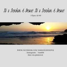 Só o Senhor é Deus! Só o Senhor é Deus! 1 Reis 18:39   Estamos também no instagram http://instagram.com/maravilhosopai  *E no Tumblr: http://maravilhosopai.tumblr.com/  #maravilhosopai #fé #faith #Deus #god #bible #bíblia #vesîculosdodia #sweet #amor #paz #peace #holly #santo #esperança #hope #perseverança #Jesusteama #Cristo #Jesus