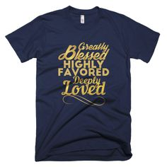 Greatly Blessed, Highly Favored, Deeply Loved - Men's T-shirt