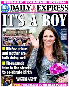"London, England (UK) ~ Prince William & Kate's first child, Prince George is born on July 22, 2013. Daily Express headline on July 23, 2013: ""It's A Boy"""