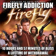 Firefly Addiction : 10 hours and 57 minutes of bliss a lifetime of withdrawal  Firefly
