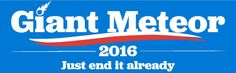 Giant Meteor 2016. Just end it already. #Election2016