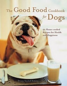 The Good Food Cookbook for Dogs!