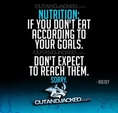 If you don't eat according to your goals, don't expect to reach them.