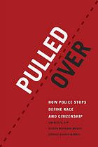 Pulled over : how police stops define race and citizenship by Charled R Epp, Steven Maynard-Moody, and Donald Haider-Markel @ 363.232 Ep7 2014