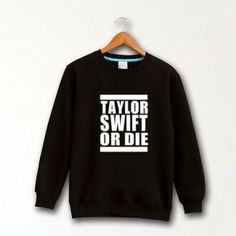Cheap Taylor Swift or die sweatshirt crew neck style for sale