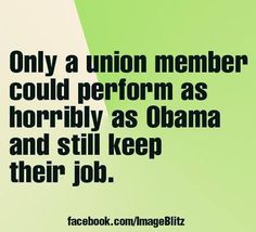 Unions will help cause our downfall. Oh, wait - they already do, by supporting Obama!