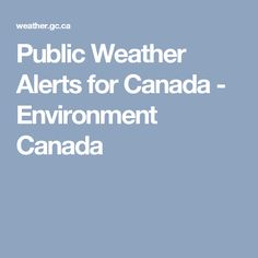 Public Weather Alerts for Canada - Environment Canada