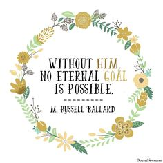 """""""Without Him, no eternal goal is possible."""" -Elder M. Russell Ballard #ldsconf 
