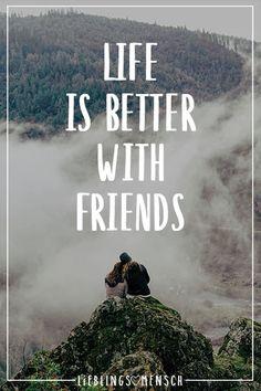 Visual Statements®️ Life is better with friends. Sprüche / Zitate / Quotes / Lieblingsmensch / Freundschaft / Beziehung / Liebe / Familie / tiefgründig / lustig / schön / nachdenken