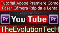 Tutorial Adobe Premiere Como Fazer Câmera Rápida e Lenta