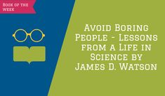 """If you have read a book """"Avoid Boring People - Lessons from a Life in Science by James D. Watson,"""" you probably agree that the book gave you so much valuable advice and lessons James Watson, Boring People, College Hacks, Study Tips, College Students, Books To Read, Advice, Science, Learning"""