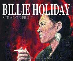 Strange Fruit by Billie Holiday: During the time this song was made, lynching was a big form of punishment and ways to keep black people down.
