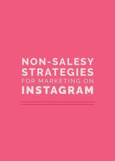 Non-Salesy Strategies for Marketing on Instagram