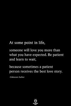 At some point in life, someone will love you more than what you have expected. Be patient and learn to wait, because sometimes a patient person receives the best love story. story At some point in life, someone will love you Best Love Stories, Best Love Quotes, Romantic Love Quotes, Love Yourself Quotes, Love Story, Now Quotes, Words Quotes, Qoutes, Sayings