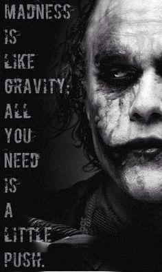 Joker. Madness is like gravity. Heath.