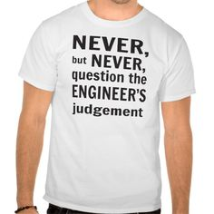 Never but never question the engineers judgement tees T Shirt, Hoodie Sweatshirt
