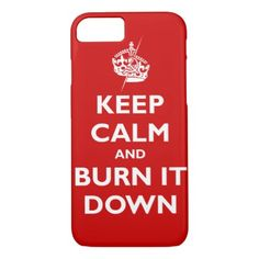 Keep Calm and Burn It Down Poster iPhone 8/7 Case - diy cyo customize create your own #personalize