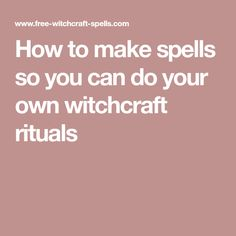 How to make spells so you can do your own witchcraft rituals