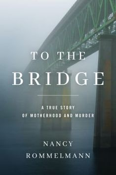 To the Bridge: A True Story of Motherhood and Murder by [Rommelmann, Nancy] Good Books, Books To Read, Buy Books, True Crime Books, Secrets And Lies, Free Kindle Books, Free Ebooks, Nonfiction Books, Book Lists