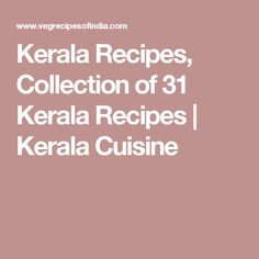 Kerala Recipes, Collection of 31 Kerala Recipes | Kerala Cuisine