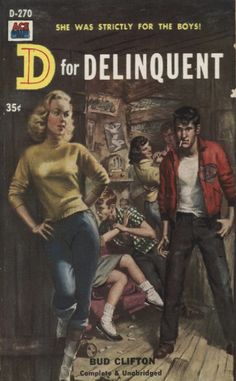 "D for Delinquent by Bud Clifton  New York: Ace Books Inc, 1958  ""She was Strictly for the Boys!"""
