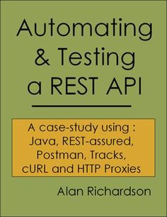 """Coming soon to an e-book store near you """"Automating & Testing a REST API"""". Almost 200 pages of ebook testing, coding and programming goodness. Including FREE Bonus Videos and masses of Java Code to copy and paste.  #RESTAPITesting, #Postman, #Postmanclient, #APITesting, #Testing, #cURL, #TechnicalTesting, #TechnicalWebTesting, #ExploratoryTesting, #RESTAPIDevelopment, #WebDevelopment, #RESTProgramming, #SoftwareTesting, #SoftwareTester, #WhatIDidOverTheChristmasHolidays"""