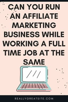 Can you run an affiliate marketing business while working a full time job at the same time?   The X King