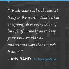 A quote from The Fountainhead by Ayn Rand.