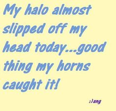 My Halo Almost Slipped Off My Head Today....Good Thing My Horns Caught It!!