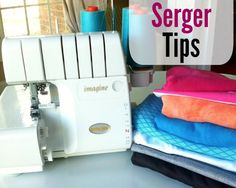 Tips to take the scary out of serging.  The Sewing Loft