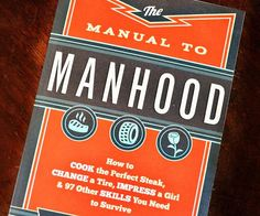 """Learn the essential skills every guy needs to know to succeed in life from the pages of the """"Manual to Manhood"""" book. This informative read will teach you everything from changing a tire to clearing a sink drain so you can earn your Man card."""