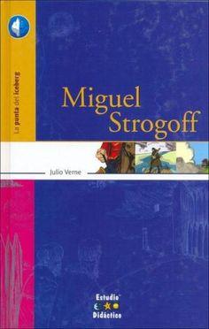 Miguel Strogof, de Julio Verne. Este es uno de mis recuerdos de niñi, la historia de un jinete que tiene que atravesar la estepa para cumplir su objetivo. Una historia de deber y aventura