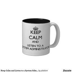 Keep Calm and Listen to a System Administrator Two-Tone Coffee Mug