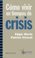 Cómo vivir en tiempos de crisis / Edgar Morin y Patrick Viveret