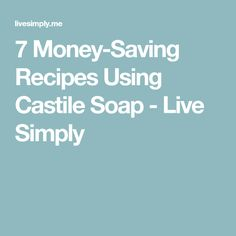 7 Money-Saving Recipes Using Castile Soap - Live Simply