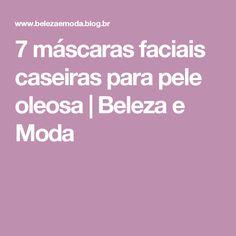 7 máscaras faciais caseiras para pele oleosa   Beleza e Moda