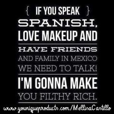 Younique launches in Mexico on May 5, 2015!!!!!!! This is a huge deal! If you have connections in Mexico, love makeup, and love taking selfies we need to talk!!! Spanish speakers and bilingual entrepreneurs connect with me via my website! www.youniqueproducts.com/MellisaCastillo Uplift. Empower. Motivate. Inner beauty and mascara is everything!