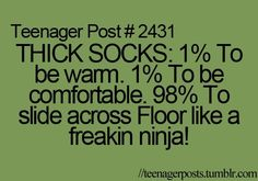 Yesssssssssssssssssssssss definitely but mine would be this: 10% be warm 1% be comfortable And 89% slide cross the floor like a freakin ninja!