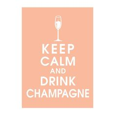keep calm and drink champagne