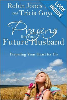 Praying for Your Future Husband: Preparing Your Heart for His: Robin Jones Gunn, Tricia Goyer: