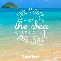 The voice of the sea speaks to the soul -Budget Travel Quotes