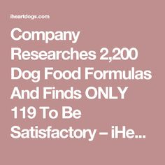 Company Researches 2,200 Dog Food Formulas And Finds ONLY 119 To Be Satisfactory – iHeartDogs.com