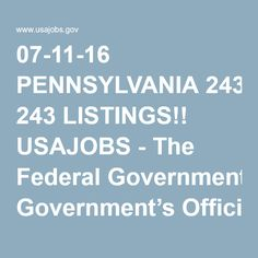 07-11-16 PENNSYLVANIA 243 LISTINGS!! USAJOBS - The Federal Government's Official Jobs Site