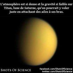 En savoir plus (en anglais) : https://en.wikipedia.org/wiki/Colonization_of_Titan #atmosphère #gravité #saturne #titan Latmosphère est si dense et la gravité si faible sur Titan lune de Saturne quon pourrait y voler juste en attachant des ailes à ses bras.