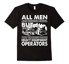 Men's Heavy Equipment Operator T-shirt , All men are created equal 2XL Black #heavyequipment #construction #constructionequipment #operator #heavyequipmentoperator #tshirt #clothes #apparel #amazon