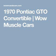 1970 Pontiac GTO Convertible | Wow Muscle Cars