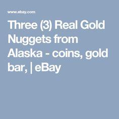 Three (3) Real Gold Nuggets from Alaska - coins, gold bar,    eBay